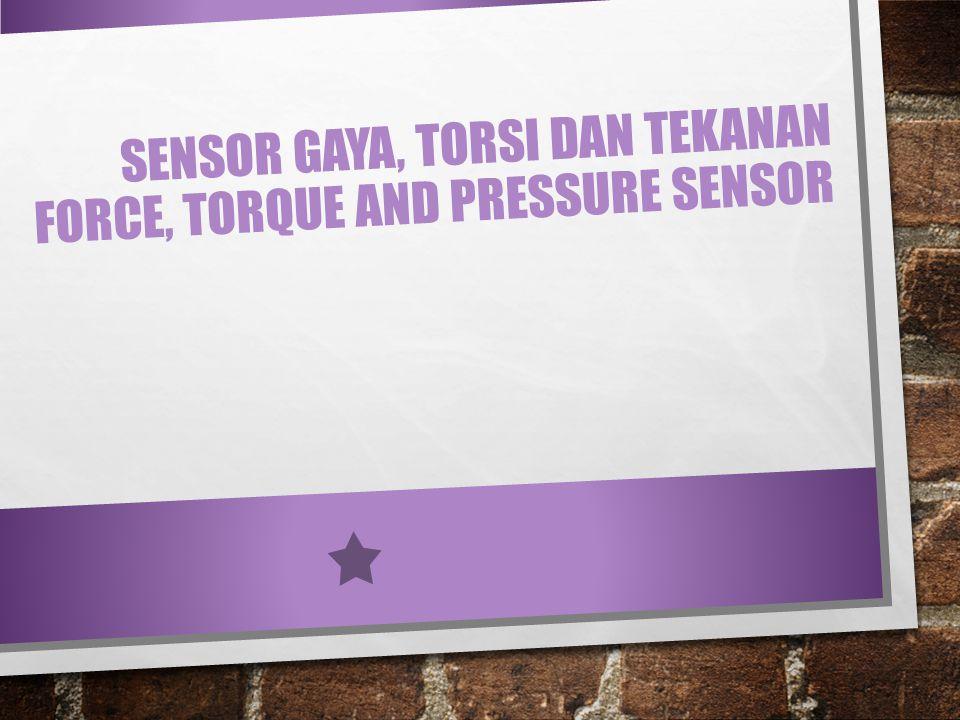 SENSOR GAYA, TORSI DAN TEKANAN FORCE, TORQUE AND PRESSURE SENSOR
