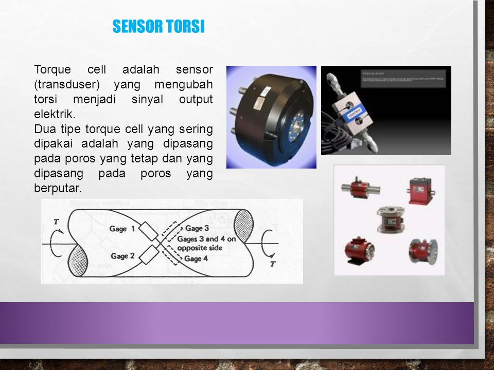 Sensor torsi Torque cell adalah sensor (transduser) yang mengubah torsi menjadi sinyal output elektrik.