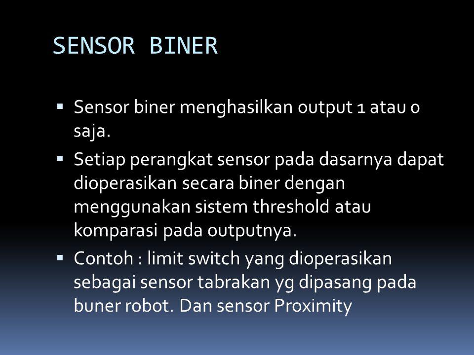 SENSOR BINER Sensor biner menghasilkan output 1 atau 0 saja.