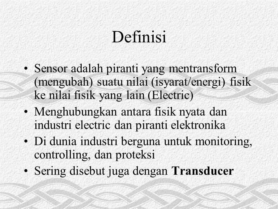 Definisi Sensor adalah piranti yang mentransform (mengubah) suatu nilai (isyarat/energi) fisik ke nilai fisik yang lain (Electric)