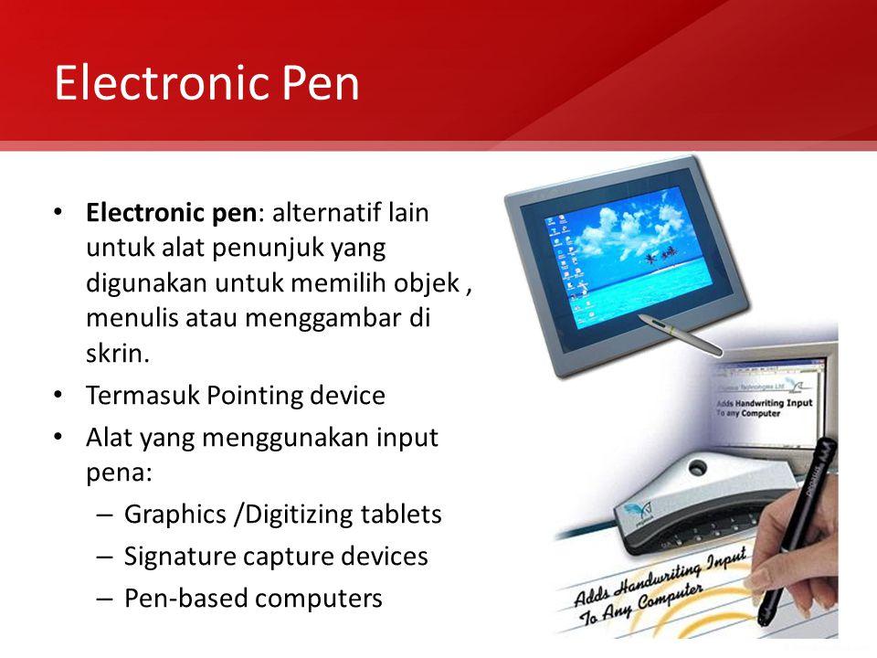 Electronic Pen Electronic pen: alternatif lain untuk alat penunjuk yang digunakan untuk memilih objek , menulis atau menggambar di skrin.