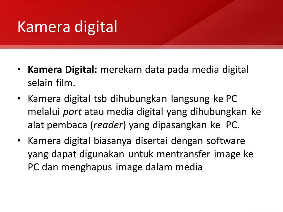 Kamera digital Kamera Digital: merekam data pada media digital selain film.