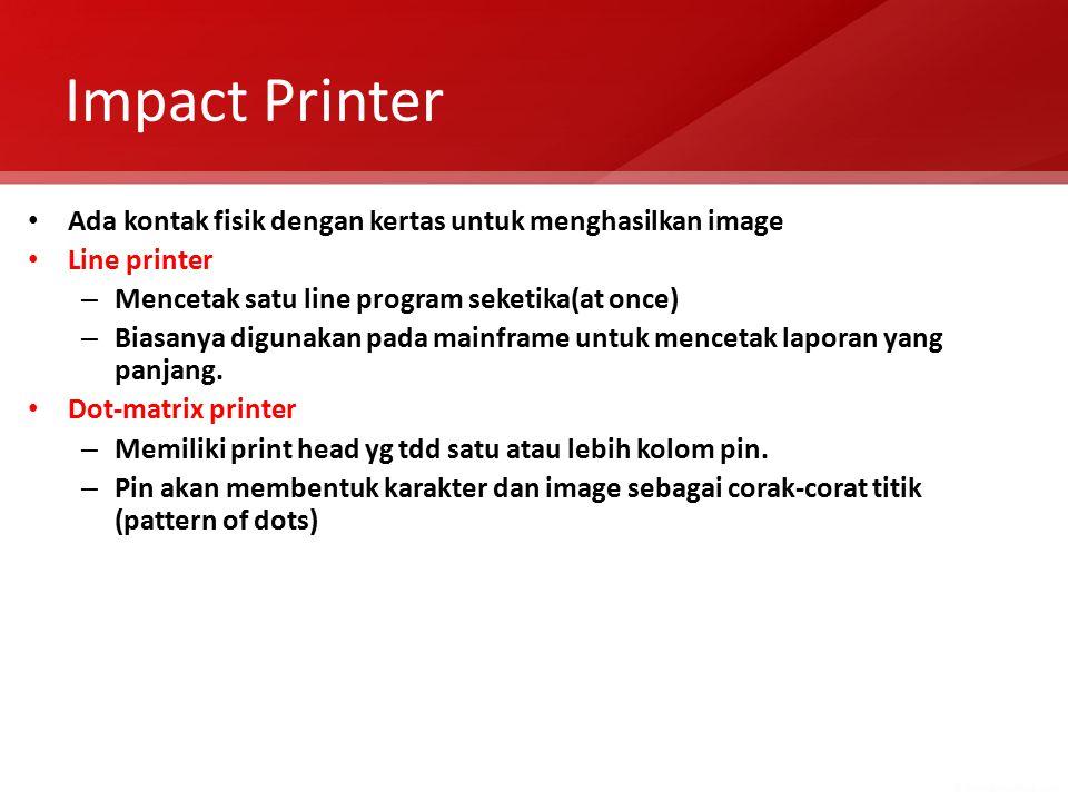 Impact Printer Ada kontak fisik dengan kertas untuk menghasilkan image
