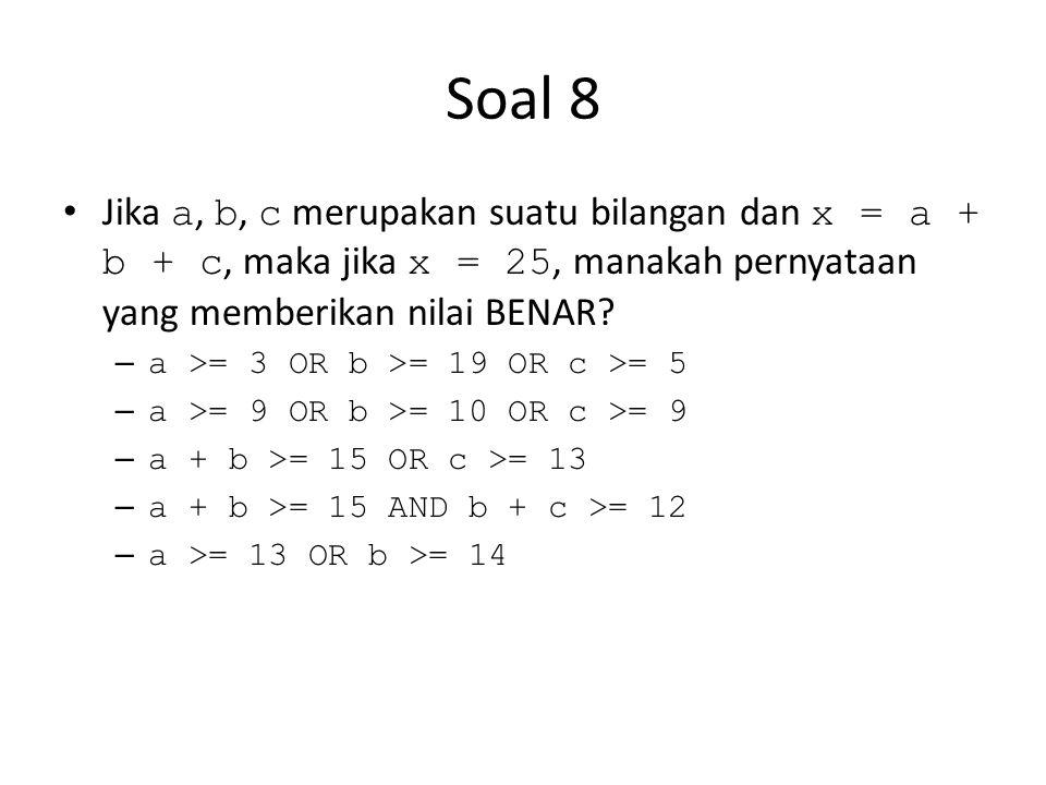 Soal 8 Jika a, b, c merupakan suatu bilangan dan x = a + b + c, maka jika x = 25, manakah pernyataan yang memberikan nilai BENAR