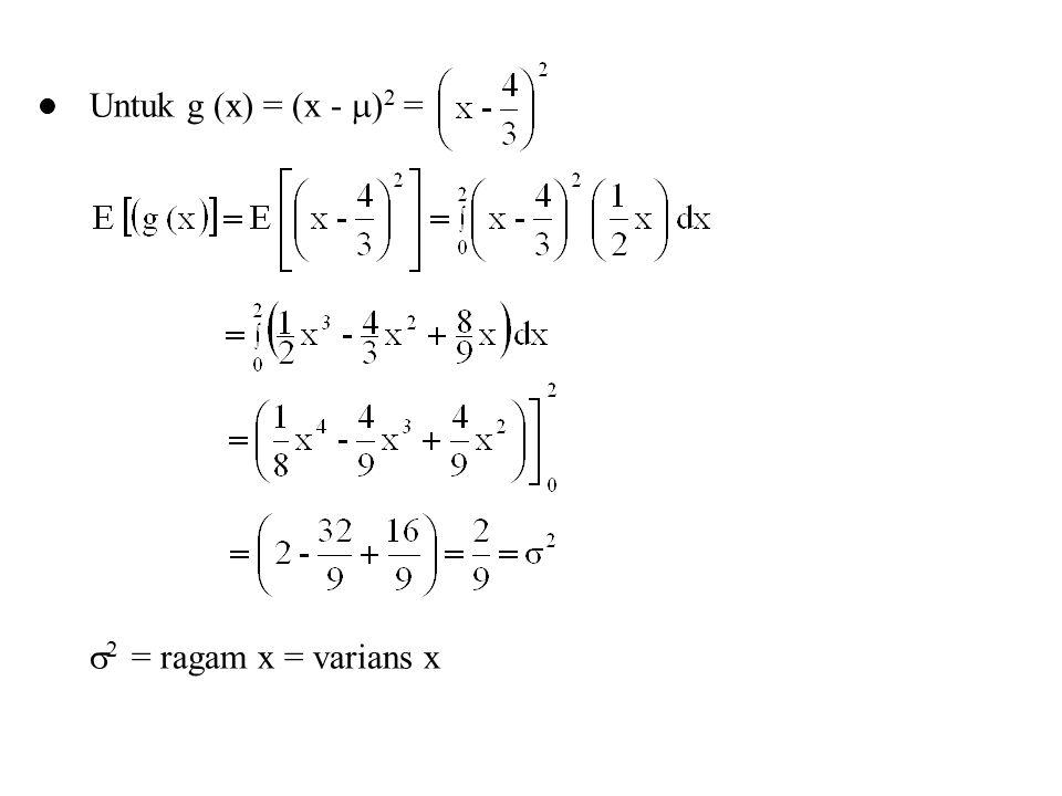 Untuk g (x) = (x - )2 = 2 = ragam x = varians x