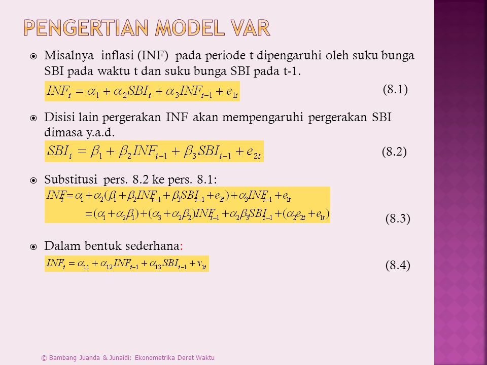 Pengertian Model VAR Misalnya inflasi (INF) pada periode t dipengaruhi oleh suku bunga SBI pada waktu t dan suku bunga SBI pada t-1.