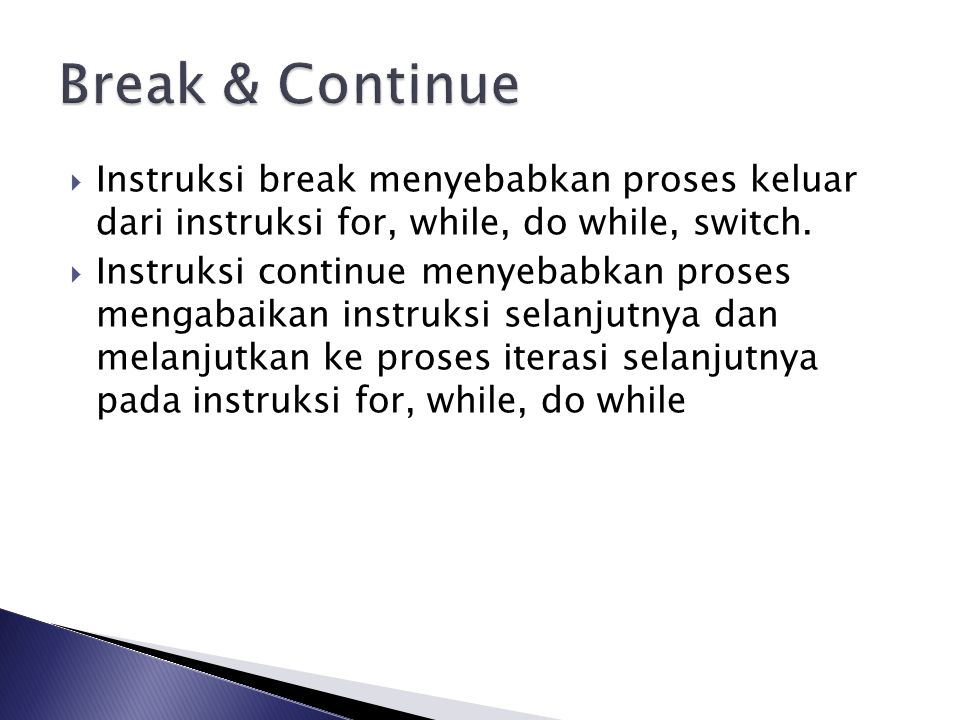 Break & Continue Instruksi break menyebabkan proses keluar dari instruksi for, while, do while, switch.
