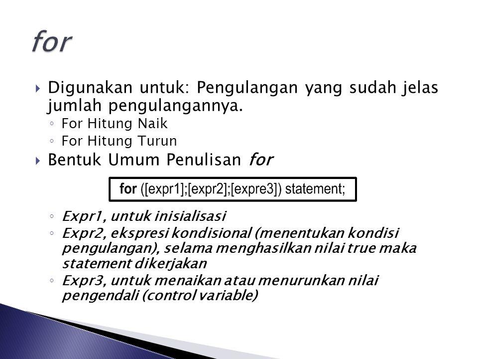 for Digunakan untuk: Pengulangan yang sudah jelas jumlah pengulangannya. For Hitung Naik. For Hitung Turun.