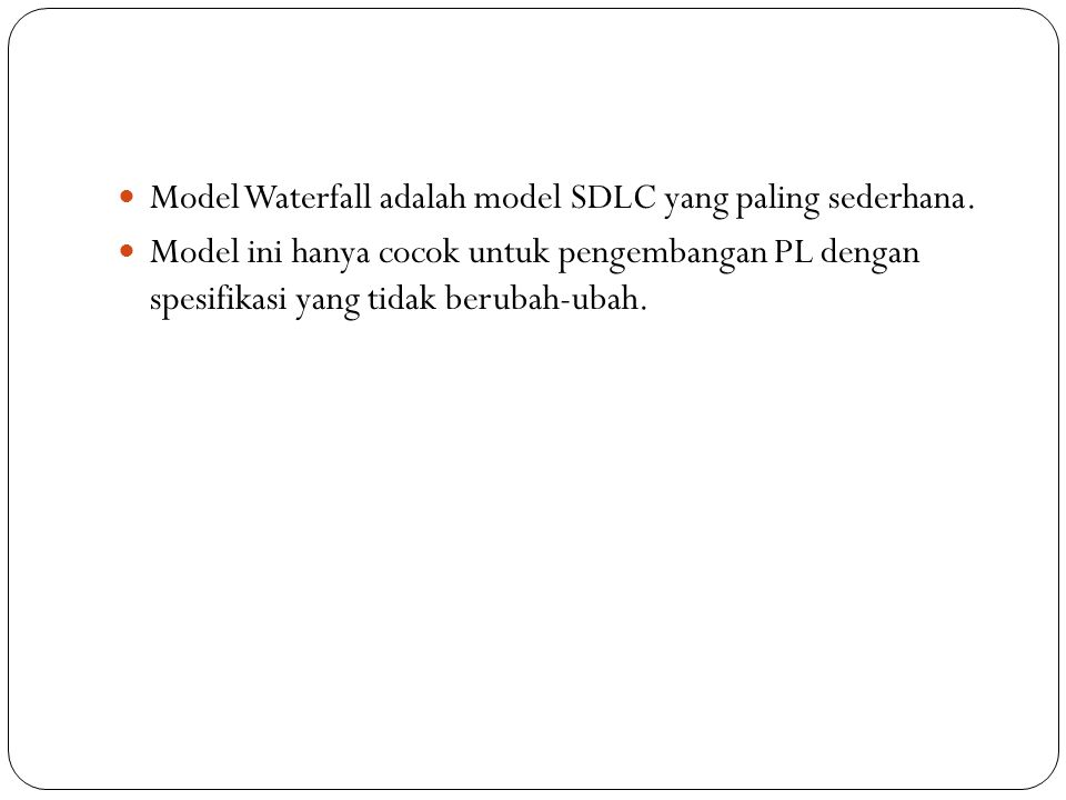 Model Waterfall adalah model SDLC yang paling sederhana.