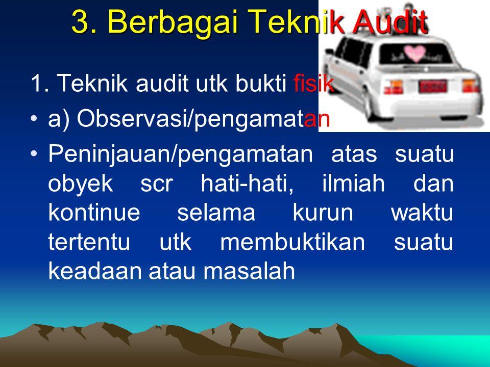 3. Berbagai Teknik Audit 1. Teknik audit utk bukti fisik