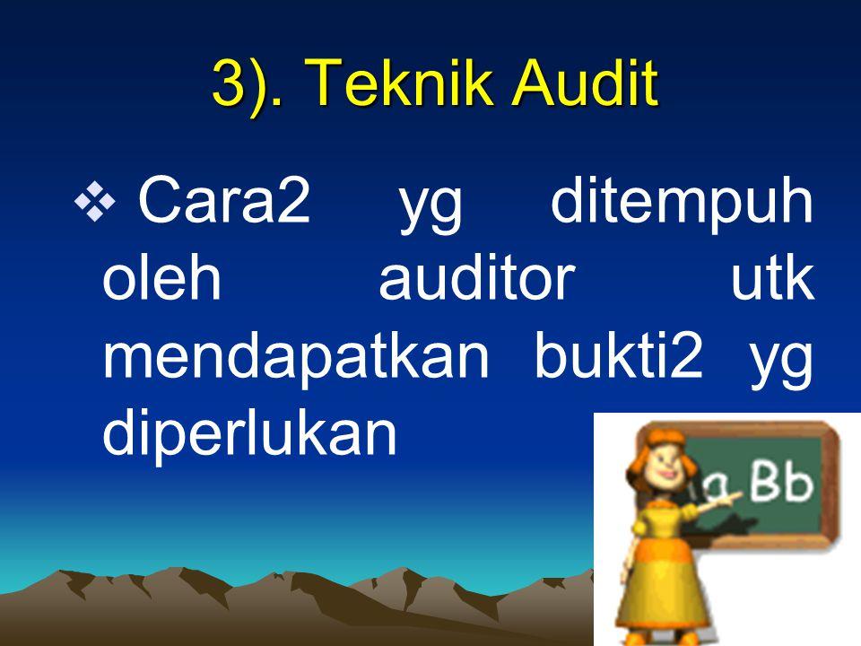 3). Teknik Audit Cara2 yg ditempuh oleh auditor utk mendapatkan bukti2 yg diperlukan