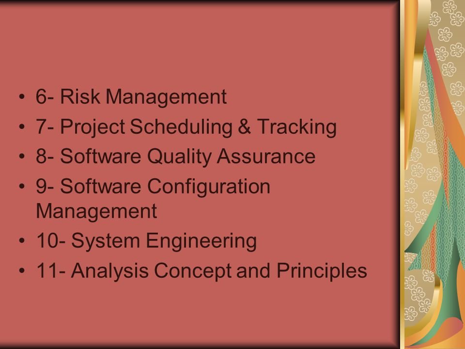 6- Risk Management 7- Project Scheduling & Tracking. 8- Software Quality Assurance. 9- Software Configuration Management.