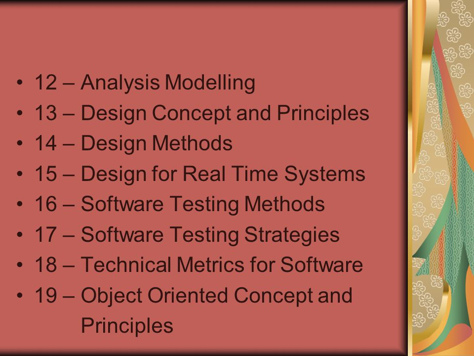 12 – Analysis Modelling 13 – Design Concept and Principles. 14 – Design Methods. 15 – Design for Real Time Systems.