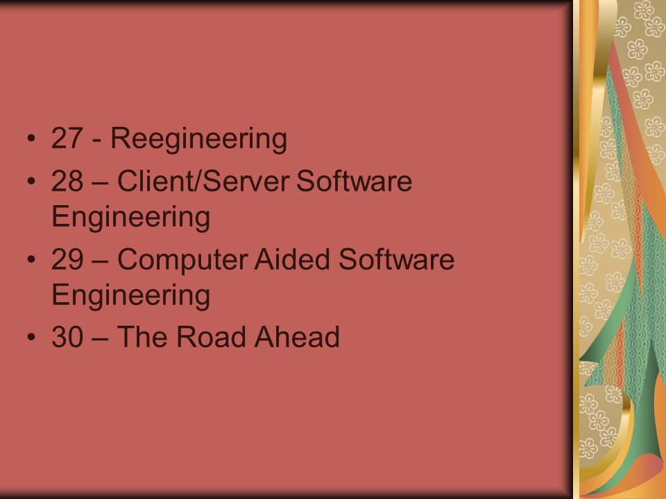 27 - Reegineering 28 – Client/Server Software Engineering. 29 – Computer Aided Software Engineering.