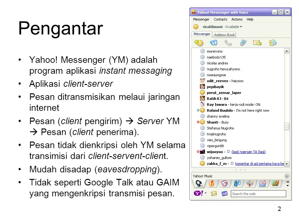 Pengantar Yahoo! Messenger (YM) adalah program aplikasi instant messaging. Aplikasi client-server.