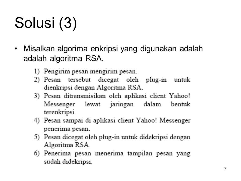 Solusi (3) Misalkan algorima enkripsi yang digunakan adalah adalah algoritma RSA.
