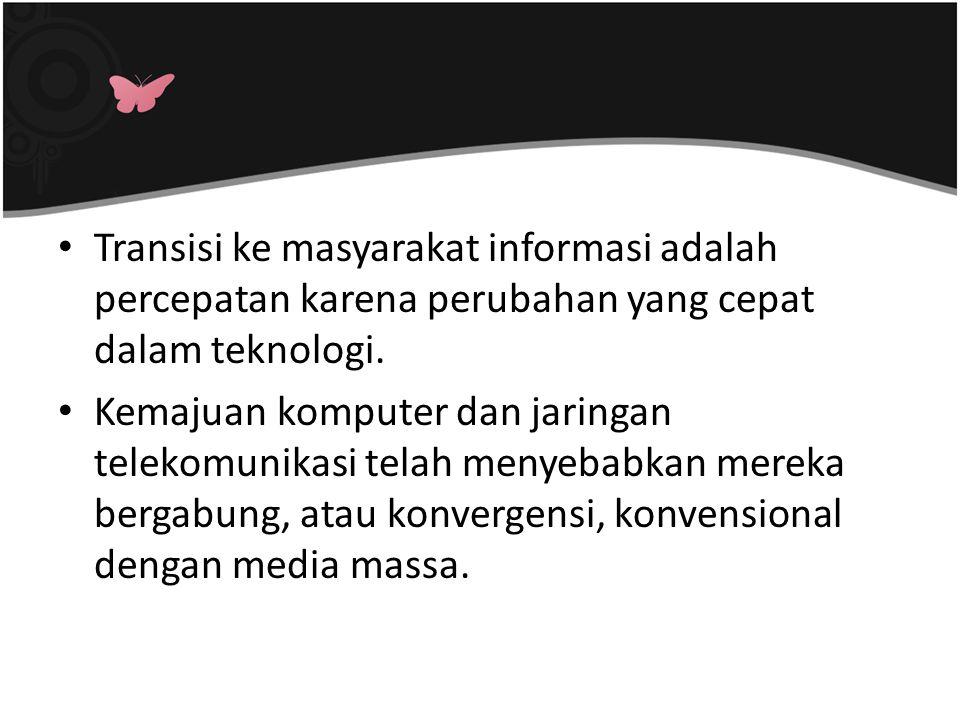 Transisi ke masyarakat informasi adalah percepatan karena perubahan yang cepat dalam teknologi.