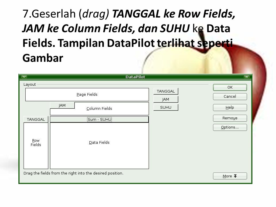 7.Geserlah (drag) TANGGAL ke Row Fields, JAM ke Column Fields, dan SUHU ke Data Fields.