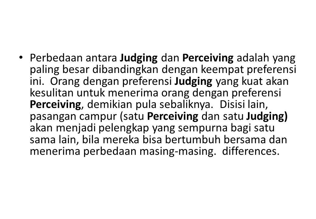 Perbedaan antara Judging dan Perceiving adalah yang paling besar dibandingkan dengan keempat preferensi ini.