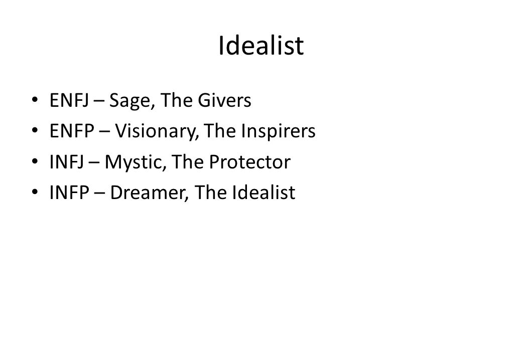 Idealist ENFJ – Sage, The Givers ENFP – Visionary, The Inspirers