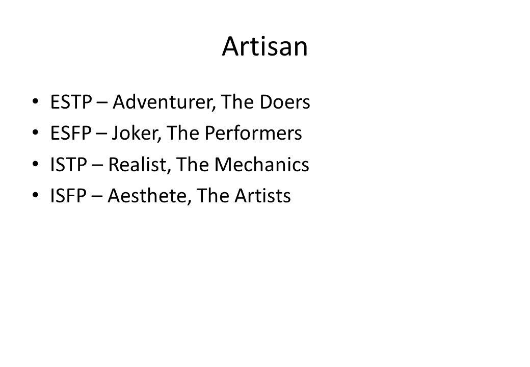 Artisan ESTP – Adventurer, The Doers ESFP – Joker, The Performers