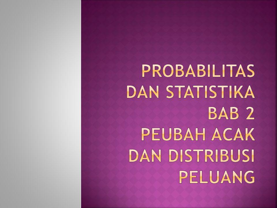 Probabilitas dan Statistika BAB 2 Peubah acak dan distribusi peluang