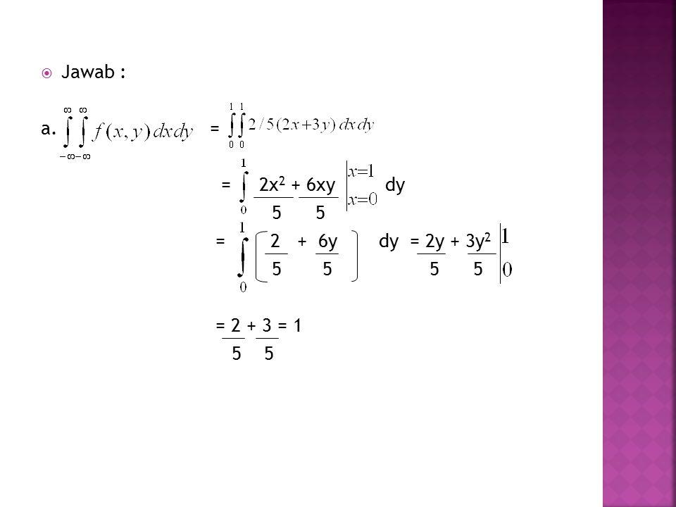 Jawab : a. = = 2x2 + 6xy dy. 5 5. = 2 + 6y dy = 2y + 3y2.