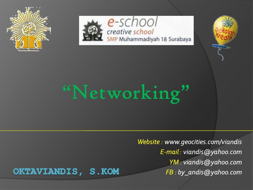 Networking OKTAVIANDIS, S.Kom Website : www.geocities.com/viandis