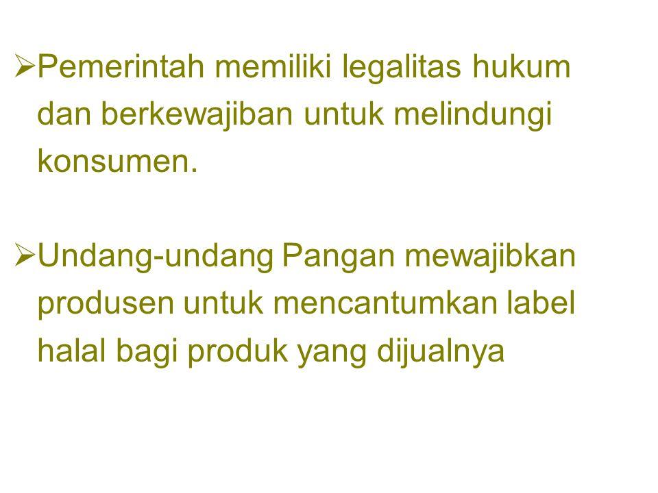 Pemerintah memiliki legalitas hukum dan berkewajiban untuk melindungi konsumen.