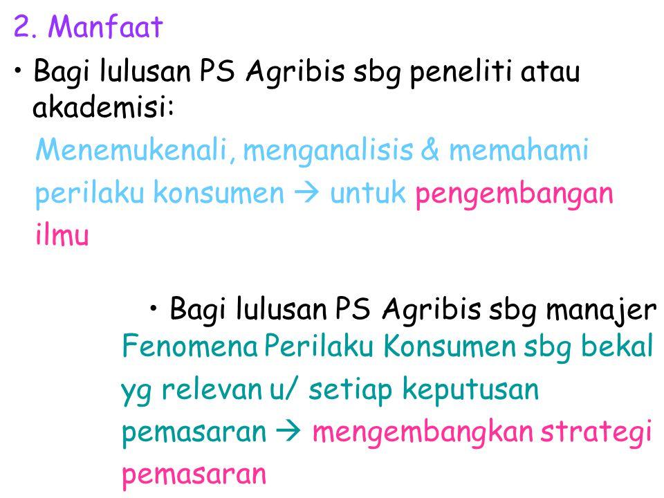 Manfaat Bagi lulusan PS Agribis sbg peneliti atau akademisi: Menemukenali, menganalisis & memahami perilaku konsumen  untuk pengembangan ilmu.