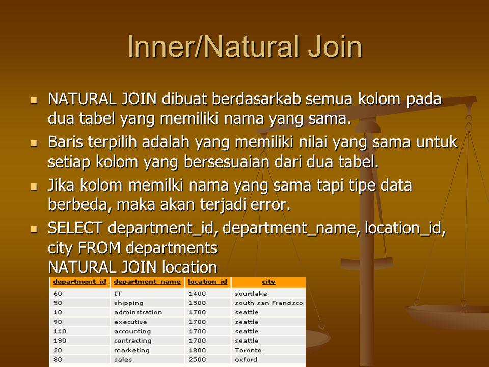 Inner/Natural Join NATURAL JOIN dibuat berdasarkab semua kolom pada dua tabel yang memiliki nama yang sama.