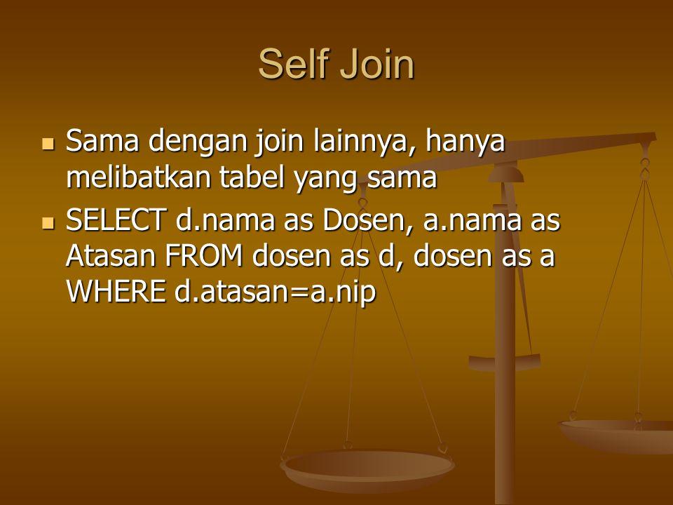 Self Join Sama dengan join lainnya, hanya melibatkan tabel yang sama