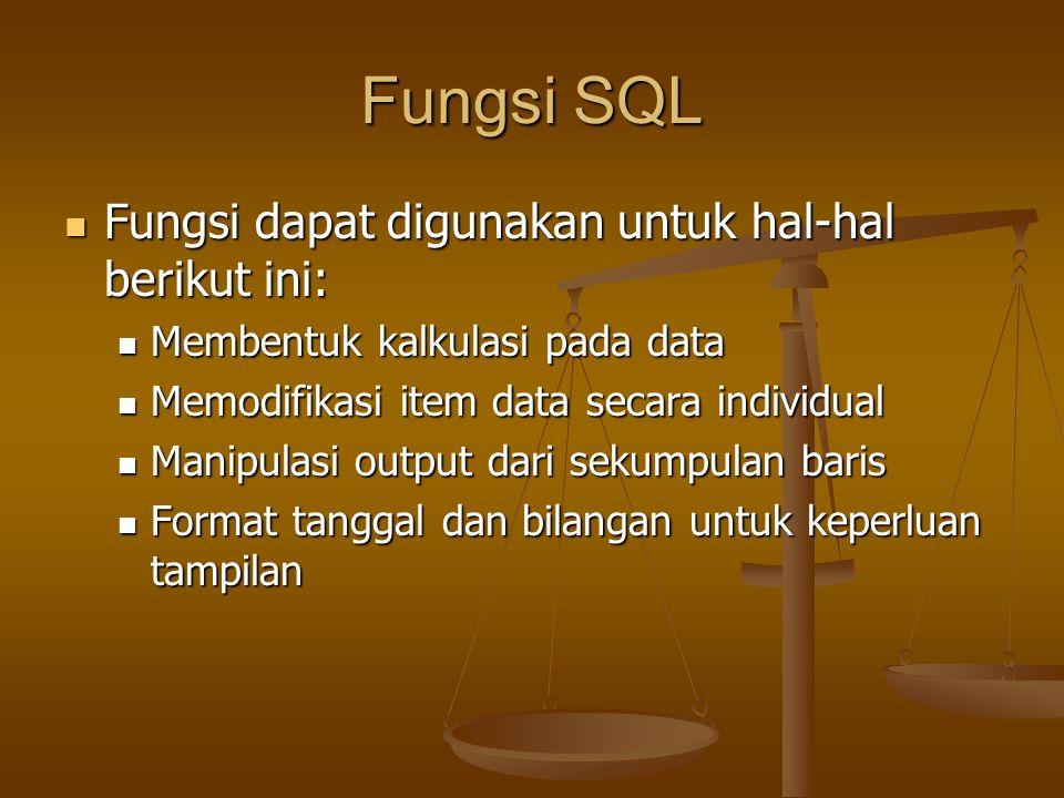 Fungsi SQL Fungsi dapat digunakan untuk hal-hal berikut ini: