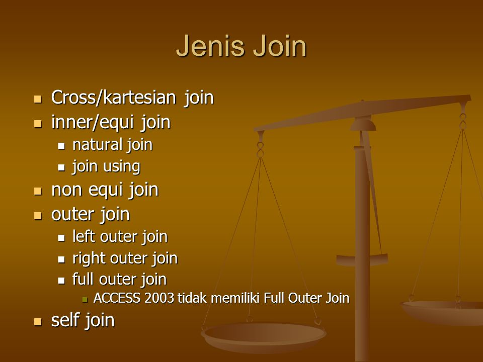 Jenis Join Cross/kartesian join inner/equi join non equi join