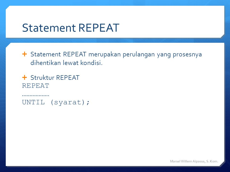 Statement REPEAT REPEAT ……………… UNTIL (syarat);