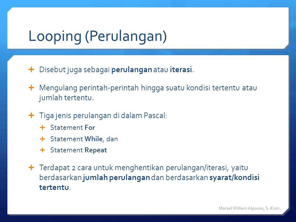 Looping (Perulangan) Disebut juga sebagai perulangan atau iterasi.