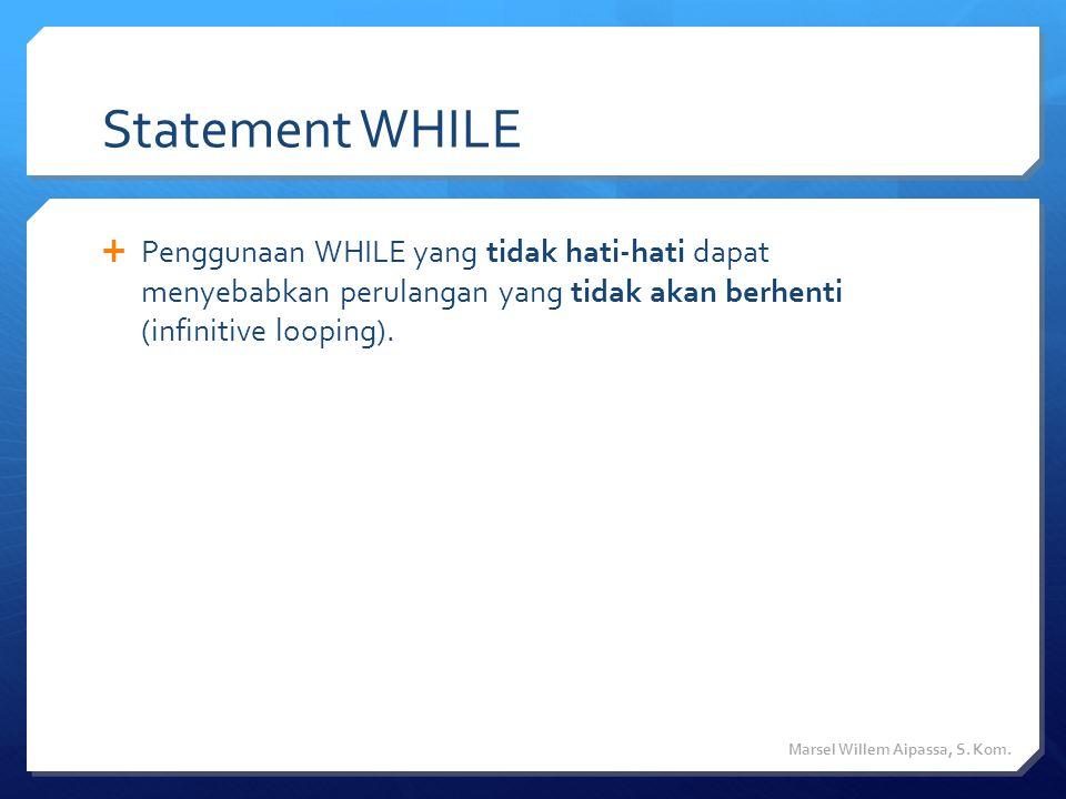 Statement WHILE Penggunaan WHILE yang tidak hati-hati dapat menyebabkan perulangan yang tidak akan berhenti (infinitive looping).