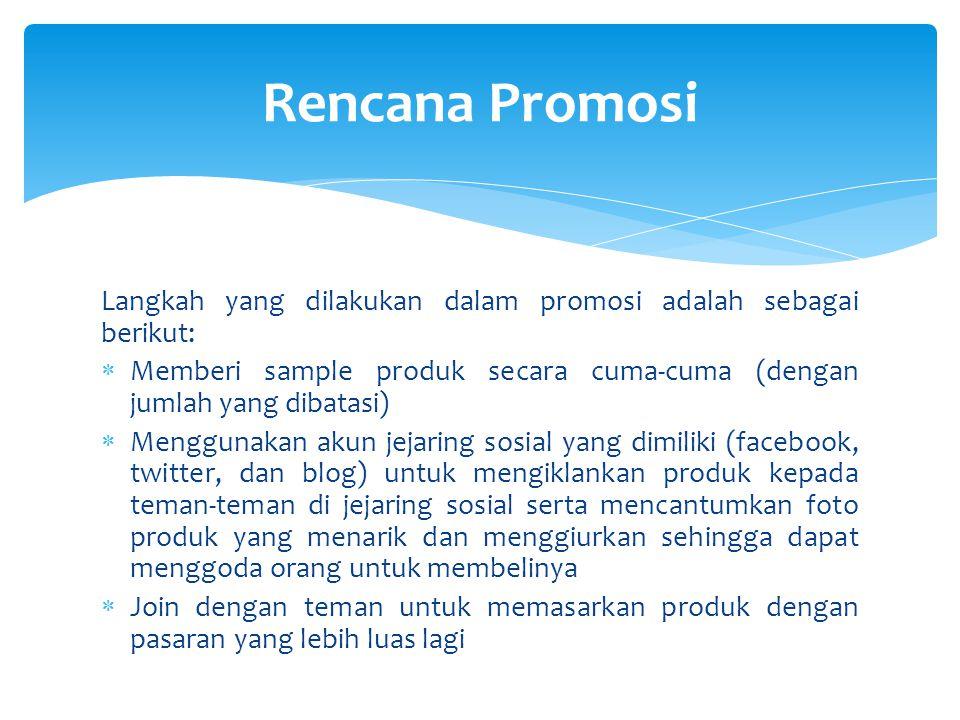 Rencana Promosi Langkah yang dilakukan dalam promosi adalah sebagai berikut: Memberi sample produk secara cuma-cuma (dengan jumlah yang dibatasi)