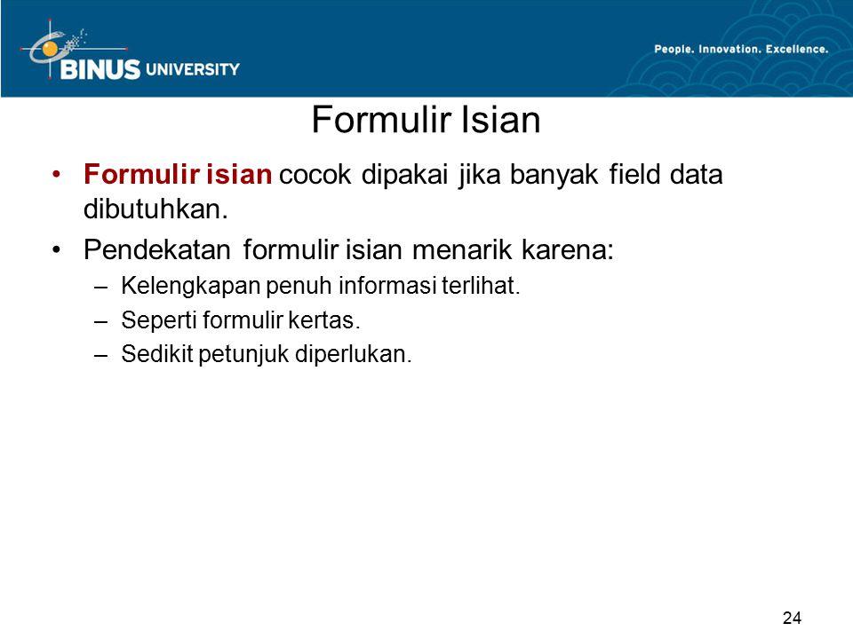 Formulir Isian Formulir isian cocok dipakai jika banyak field data dibutuhkan. Pendekatan formulir isian menarik karena: