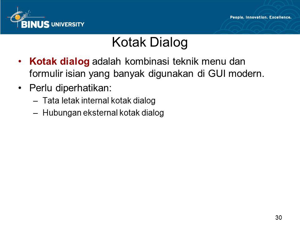 Kotak Dialog Kotak dialog adalah kombinasi teknik menu dan formulir isian yang banyak digunakan di GUI modern.
