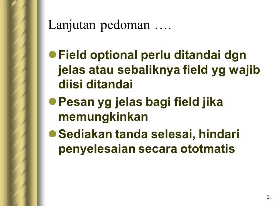 Lanjutan pedoman …. Field optional perlu ditandai dgn jelas atau sebaliknya field yg wajib diisi ditandai.