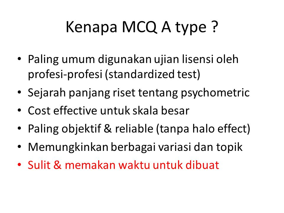 Kenapa MCQ A type Paling umum digunakan ujian lisensi oleh profesi-profesi (standardized test) Sejarah panjang riset tentang psychometric.