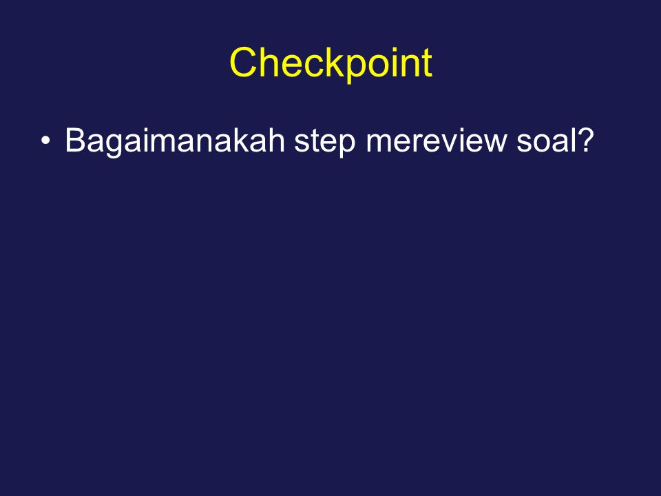 Checkpoint Bagaimanakah step mereview soal