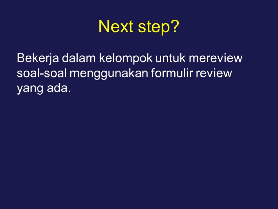 Next step Bekerja dalam kelompok untuk mereview soal-soal menggunakan formulir review yang ada.