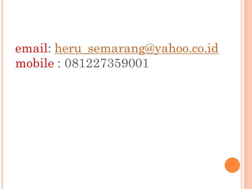 email: heru_semarang@yahoo.co.id mobile : 081227359001