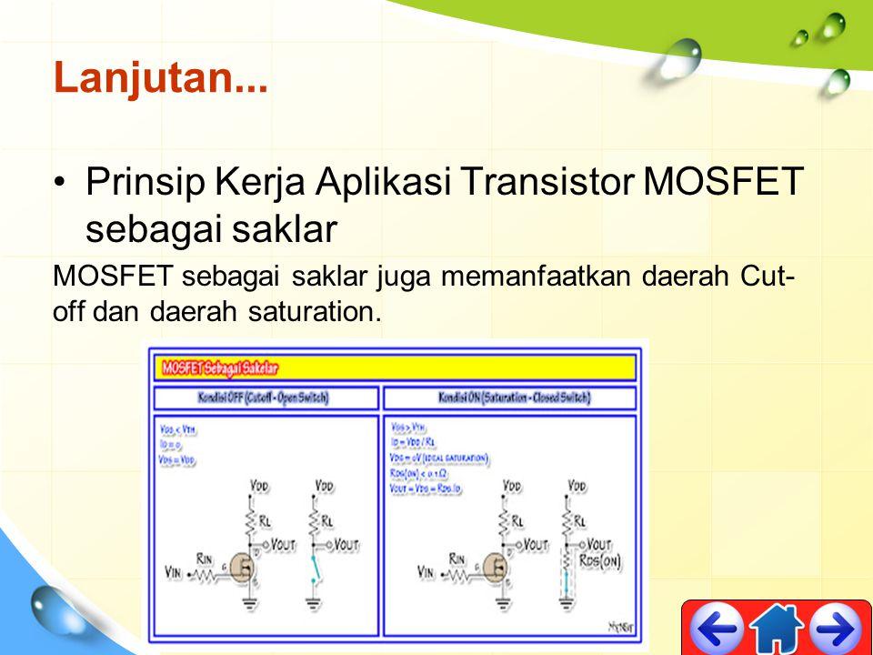 Lanjutan... Prinsip Kerja Aplikasi Transistor MOSFET sebagai saklar