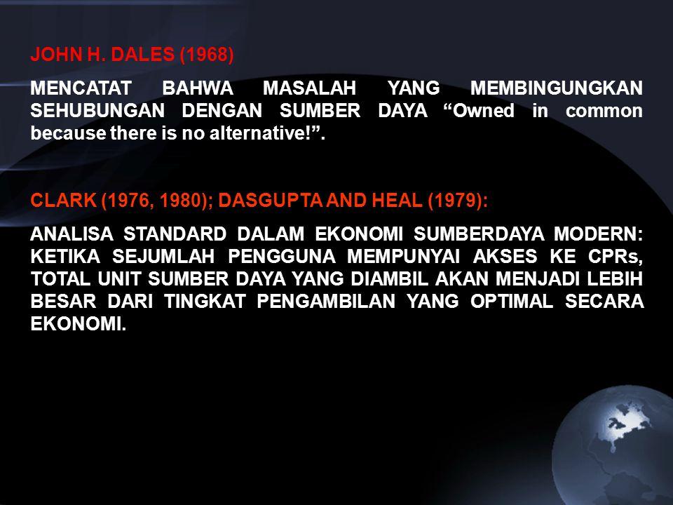 JOHN H. DALES (1968) MENCATAT BAHWA MASALAH YANG MEMBINGUNGKAN SEHUBUNGAN DENGAN SUMBER DAYA Owned in common because there is no alternative! .