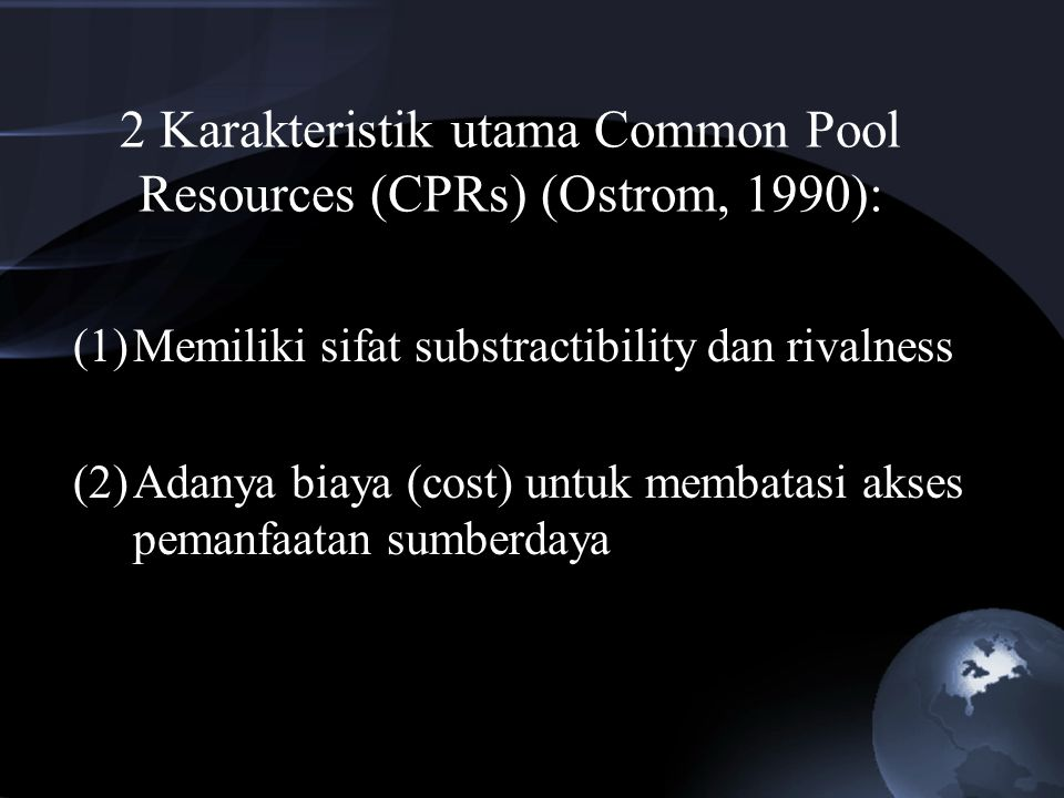 2 Karakteristik utama Common Pool Resources (CPRs) (Ostrom, 1990):