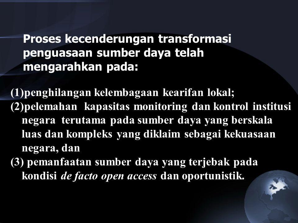 Proses kecenderungan transformasi penguasaan sumber daya telah mengarahkan pada:
