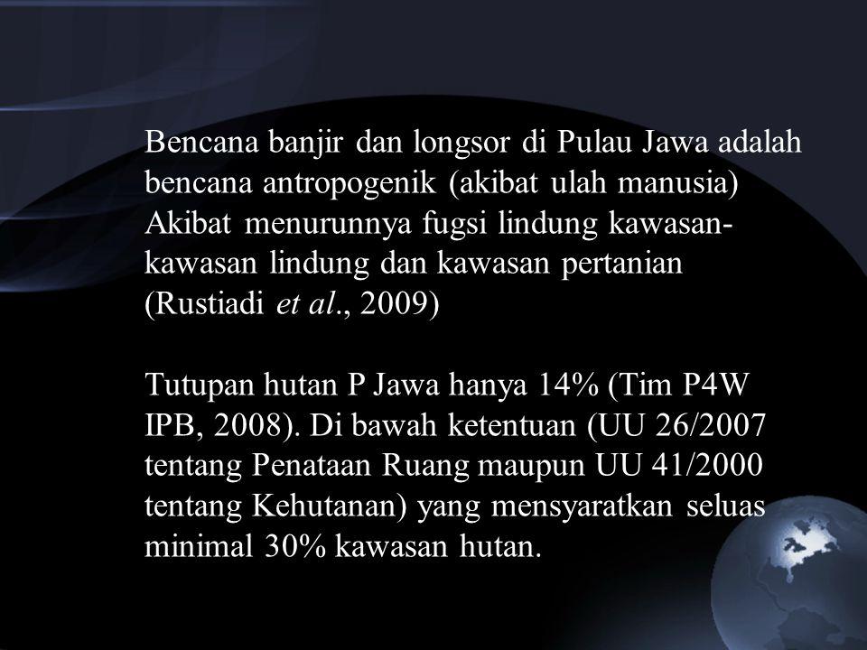 Bencana banjir dan longsor di Pulau Jawa adalah bencana antropogenik (akibat ulah manusia)